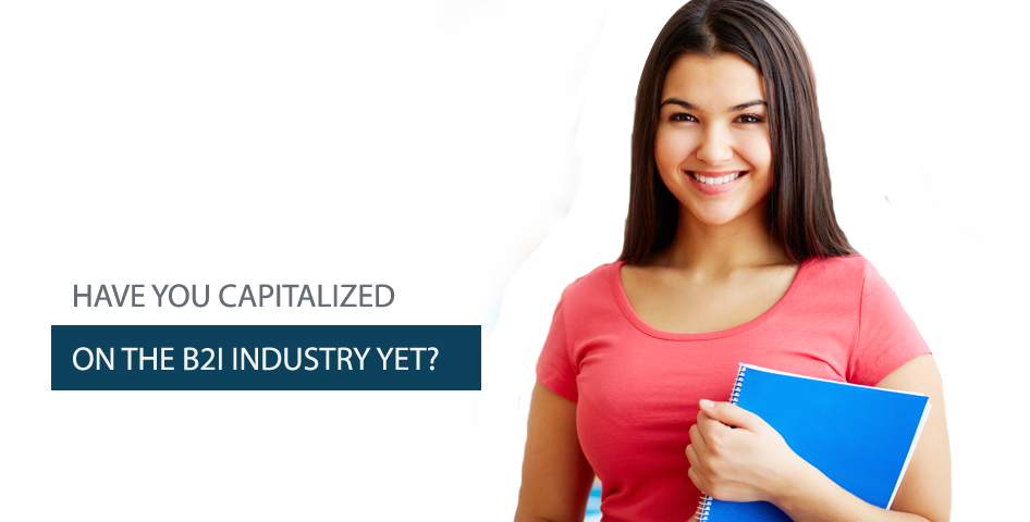 Have you capitalized on the B2I industry yet?